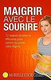 Telecharger Livres Maigrir avec le sourire 12 etapes simples et efficaces pour perdre du poids sans regime (PDF,EPUB,MOBI) gratuits en Francaise