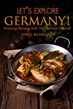 Let's Explore Germany!: Amazing Recipes from The German Cuisine! (English Edition)
