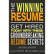 Resume: The Winning Resume, 2nd Ed. - Get Hired Today With These Groundbreaking Resume Secrets (Get Hired Today, Resume Writing, Job Interview Questions Book 1) (English Edition)