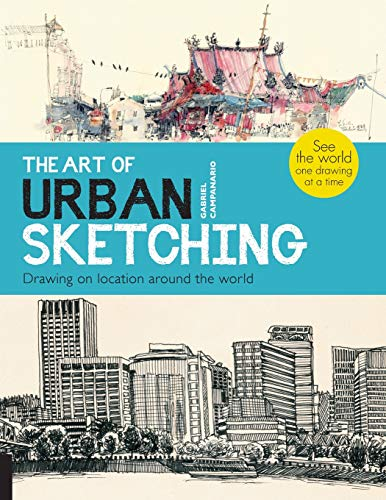 The Art of Urban Sketching: Drawing On Location Around The World por Gabriel Campanario