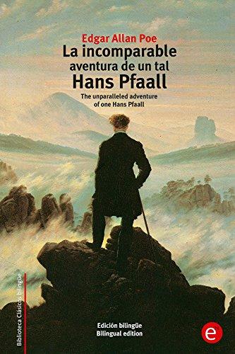 La incomparable aventura de un tal Hans Pfaall/The unparalleled adventure of one Hans Pfaall: Edición bilingüe/Bilingual edition (Biblioteca Clásicos bilingüe) por Edgar Poe