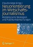 Neuorientierung im Wirtschaftjournalismus: Redaktionelle Strategien und Publikumserwartungen (German Edition)
