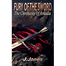 Fury Of The Sword (The Chronicles Of Arkadia Book 3)