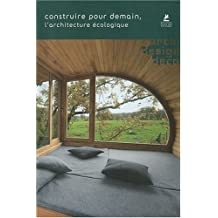 Construire pour demain - l'architecture ecologique (Archi/design/deco)