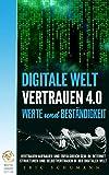 Digitale Welt: Vertrauen 4.0, Werte und Beständigkeit, Vertrauen aufbauen und erfolgreich sein im Internet, Strukturen und Selbstvertrauen in der digitalen Welt