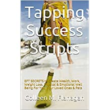 Tapping Success Scripts: EFT SECRETS to Create Wealth, Work, Weight Loss, Physical & Emotional Well Being For You, Your Loved Ones & Pets (English Edition)