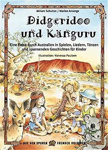 Didgeridoo und Känguru: Eine Reise durch Australien in Spielen, Liedern, Tänzen und spannenden Geschichten für Kinder (Auf den Spuren fremder Kulturen)