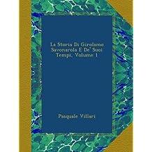 La Storia Di Girolamo Savonarola E De' Suoi Tempi, Volume 1
