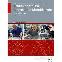 Grundkenntnisse Industrielle Metallberufe Lernfelder 1 - 4