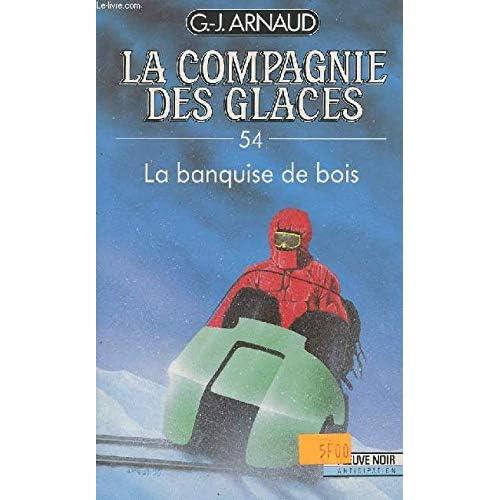 La compagnie des glaces, tome 54 : La banquise de bois