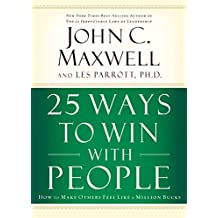 IE: 25 WAYS TO WIN WITH PEOPLE: How to Make Others Feel Like a Million Bucks