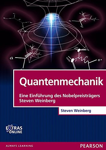 Quantenmechanik: Eine Einführung des Nobelpreisträgers Steven Weinberg (Pearson Studium - Physik)