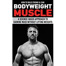 How to Build Strong & Lean Bodyweight Muscle: A Science-based Approach to Gaining Mass without Lifting Weights (English Edition)
