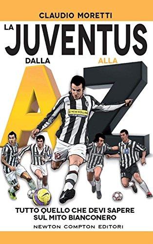 La Juventus dalla A alla Z. Tutto quello che devi sapere sul mito bianconero (Fuori collana) por Claudio Moretti