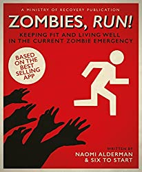 Zombies, Run!: Keeping Fit and Living Well in the Current Zombie Emergency by Naomi Alderman (2016-10-27)