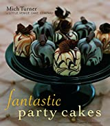 Fantastic Party Cakes: A Step-By-Step Guide to Designing and Decorating Spectacular Party Cakes