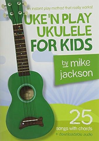 Mike Jackson: Uke'n Play Ukulele For Kids (Book/Audio Download) (Mike Jackson Ukulele)