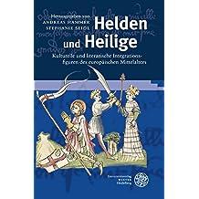 Helden und Heilige: Kulturelle und literarische Integrationsfiguren des europäischen Mittelalters (Germanisch Romanische Monatsschrift / Beihefte)