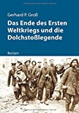 Das Ende des Ersten Weltkriegs und die Dolchstoßlegende (Kriege der Moderne) - Gerhard Groß