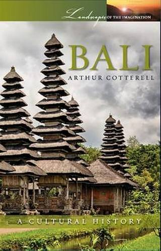 Bali: A Cultural History (Landscapes of the Imagination)