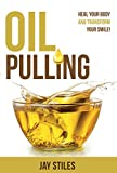 Oil Pulling: Heal your Body and Transform your Smile