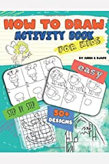 How To Draw, Activity Book for Kids: Easy, Step-by-Step, with 50+ Designs Taschenbuch