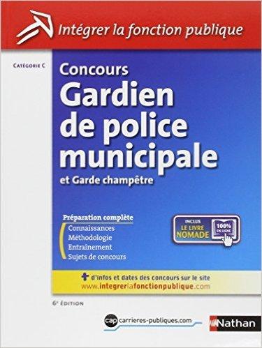 Concours Gardien de police municipale et Garde champtre de Danile Bon,Pascal Tuccinardi,Roger Valtat (Auteur, Sous la direction de) ( 16 mai 2013 )