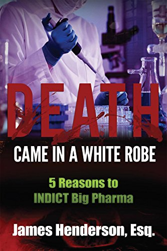 Death Came in a White Robe: 5 Reasons to INDICT Big Pharma ...