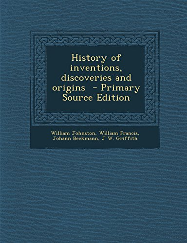 History of Inventions, Discoveries and Origins - Primary Source Edition