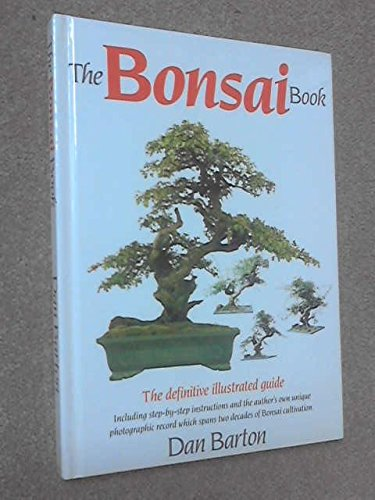 The Bonsai Book. The Definitive Illustrated Guide. Including Step-By-Step Instructions and the Author's Own Unique Photographic Record Which Spans Two Decades of Bonsai