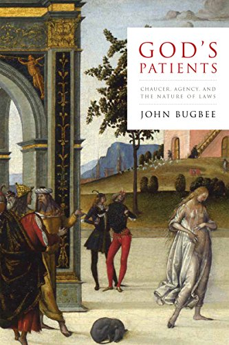 God's Patients: Chaucer, Agency, and the Nature of Laws