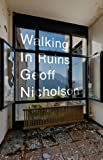 Front cover for the book Walking in Ruins by Geoff Nicholson