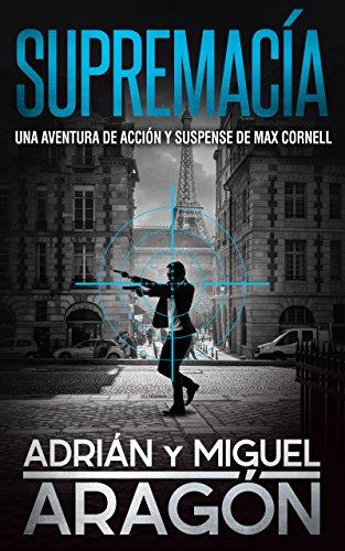 Supremacía: Una aventura de acción y suspense (Max Cornell thrillers de acción nº 2) por Adrián Aragón
