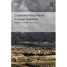 Contested Holy Places in Israel-Palestine: Sharing and Conflict Resolution