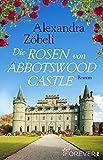 'Die Rosen von Abbotswood Castle: Roman' von Alexandra Zöbeli