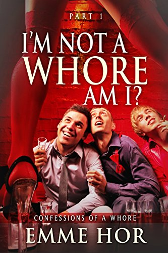 I Am Not A Whore, Am I? (Confessions of a Whore Book 2) (English - Asian Girls Hot