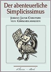 Der abenteuerliche Simplicissimus - Vollständig überarbeitete, mit Texterklärungen versehene Ausgabe (kommentiert) (German Edition)