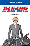 How to Draw Bleach: The Step-by-Step Bleach Drawing Book