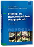 Regelungs- und Steuerungstechnik in der Versorgungstechnik - Arbeitskreis der Professoren für Gebäudeautomation und Energiesysteme (Hrsg.)