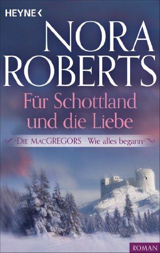Die MacGregors - Wie alles begann. Für Schottland und die Liebe (Die MacGregor-Serie 6) (Macgregors-serie Nora Roberts)