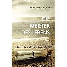 Die Meister des Lebens: Geschichten die das Leben schreibt