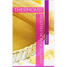 RECETTES DE BASE SUCREES: THERMOMIX (MES RECETTES THERMOMIX t. 12) (French Edition)