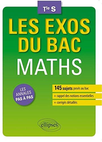Les Exos du Bac Mathématiques Terminale S Les Annales Pas à Pas 145 Sujets Posés au Bac