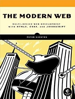 The Modern Web: Multi-Device Web Development with HTML5, CSS3, and JavaScript by [Gasston, Peter]