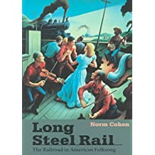 [Long Steel Rail: The Railroad in American Folksong] (By: Norm Cohen) [published: April, 2000]