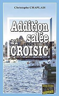 Addition salée au Croisic: Une intrigue pimentée (Enquêtes & suspense) par Christophe Chaplais