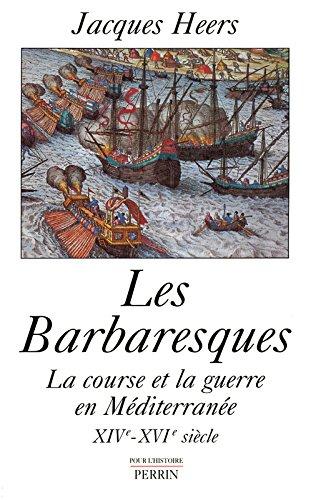 Les Barbaresques: La course et la guerre en Méditerranée, XIVe-XVIe siècle (Pour l'histoire) par Jacques Heers