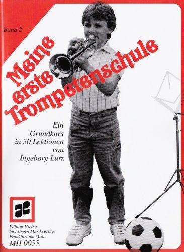 Meine erste Trompetenschule: Ein Grundkurs in 30 Lektionen für Trompete in B (auch für Flügelhorn/Kornett). Band 2. Trompete (Flügelhorn/Kornett). Lehrbuch.
