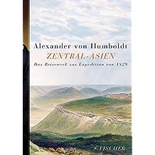 Zentral-Asien: Untersuchungen zu den Gebirgsketten und zur vergleichenden Klimatologie. Das Reisewerk zur Expedition von 1829