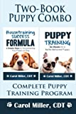 Puppy Training Combo: Housetraining Success Formula & Six Weeks to a Better-Behaved Puppy: Complete Puppy Training Program: Volume 5 (Really Simple Dog Training)